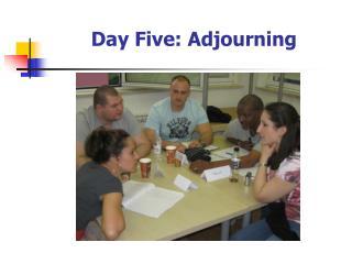 Day Five: Adjourning
