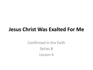 Jesus Christ Was Exalted For Me