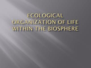 Ecological Organization  of  Life Within  the  Biosphere