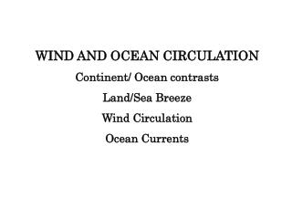 WIND AND OCEAN CIRCULATION Continent/ Ocean contrasts Land/Sea Breeze Wind Circulation