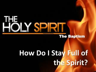 How Do I  Stay Full of the Spirit?