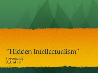 """""""Hidden Intellectualism"""""""