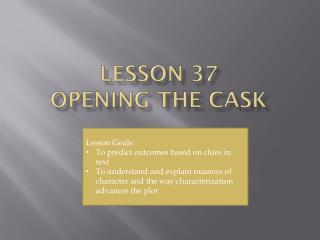 Lesson 37 Opening the Cask