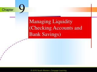 Managing Liquidity (Checking Accounts and Bank Savings)