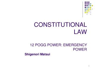 CONSTITUTIONAL LAW 12 POGG POWER: EMERGENCY POWER