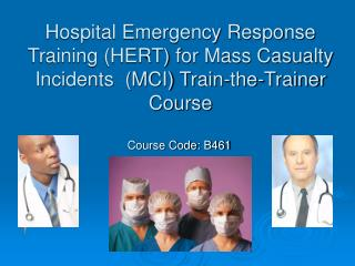 Hospital Emergency Response Training (HERT) for Mass Casualty Incidents  (MCI) Train-the-Trainer Course