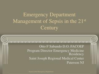 Emergency Department Management of Sepsis in the 21 st  Century