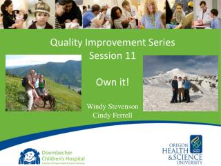 Quality Improvement Series Session 11 Own it! Windy Stevenson Cindy Ferrell