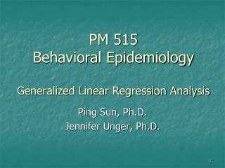 PM 515 Behavioral Epidemiology Generalized Linear Regression Analysis