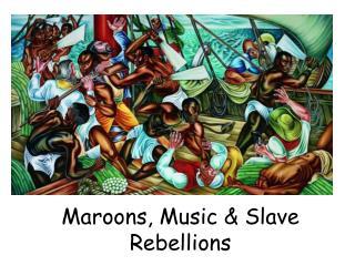 Maroons, Music & Slave Rebellions