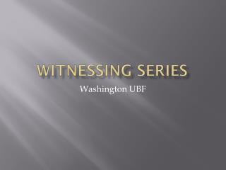 Witnessing Series