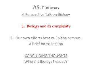 AS E T  30 years A Perspective Talk on Biology Biology and its complexity