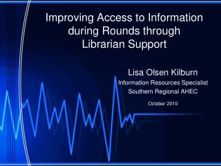 Improving Access to Information during Rounds through  Librarian Support