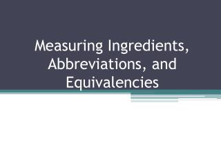 Measuring Ingredients, Abbreviations, and Equivalencies