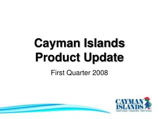 Cayman Islands  Product Update