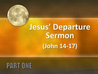 Jesus' Departure Sermon