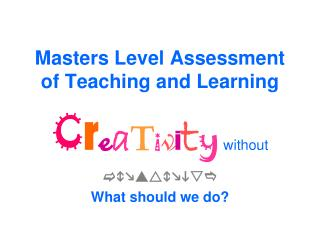 Masters Level Assessment of Teaching and Learning