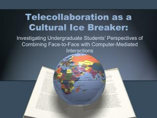 Telecollaboration  as a Cultural Ice Breaker: