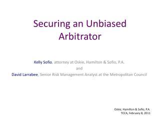 Securing an Unbiased Arbitrator