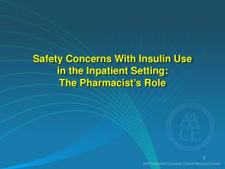 Safety Concerns With Insulin Use  in the Inpatient Setting:  The Pharmacist's Role