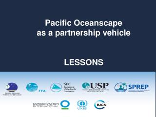 Pacific Oceanscape as a partnership vehicle LESSONS