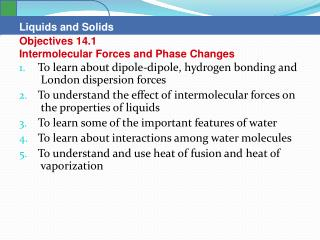 To learn about dipole-dipole, hydrogen bonding and       London dispersion forces