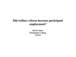 Did welfare reform increase participant employment? Hal W. Snarr Westminster College 12/2/13