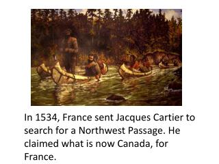In 1534, France sent Jacques Cartier to