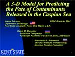 A 3-D Model for Predicting the Fate of Contaminants Released in the Caspian Sea