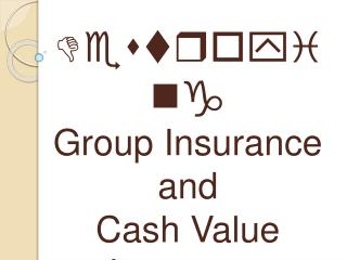 Destroying Group Insurance and  Cash Value Insurance