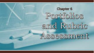 Chapter 6 Portfolios and Rubric Assessment