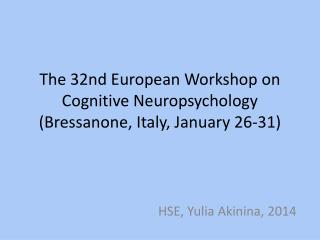 The 32nd European Workshop on Cognitive  Neuropsychology ( Bressanone , Italy,  January  26-31)