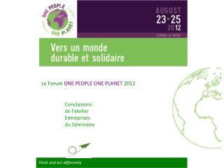 Le Forum  ONE PEOPLE ONE PLANET 2012