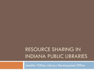 RESOURCE SHARING IN Indiana public libraries