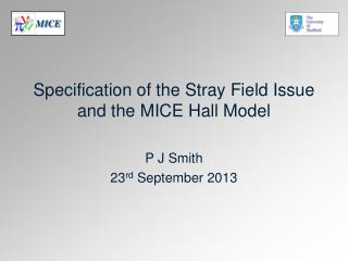 Specification of the Stray  F ield  I ssue and the MICE Hall Model