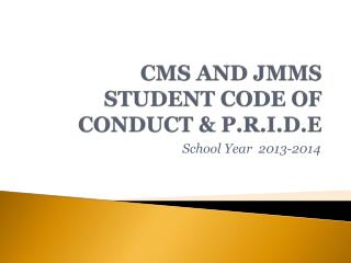 CMS AND JMMS STUDENT CODE OF CONDUCT & P.R.I.D.E