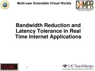Bandwidth Reduction and Latency Tolerance in Real Time Internet Applications