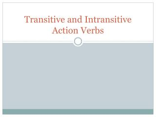 Transitive and Intransitive Action Verbs