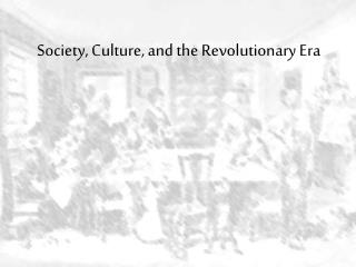 Society, Culture, and the Revolutionary Era