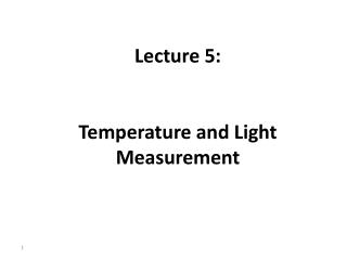 Lecture 5: Temperature  and Light Measurement