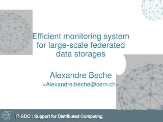 Efficient monitoring system for large-scale federated data storages Alexandre Beche