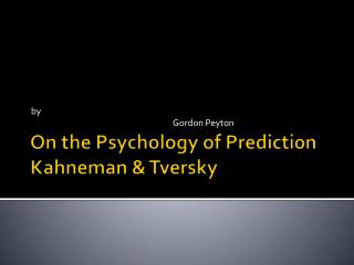 On the Psychology of Prediction Kahneman & Tversky