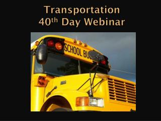 Transportation  40 th  Day Webinar