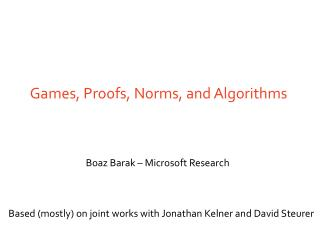 Games, Proofs, Norms, and Algorithms