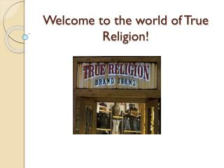 Welcome to the world of True Religion!