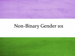 Non-Binary Gender 101