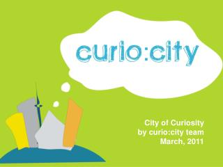 City of Curiosity by curio:city team March, 2011