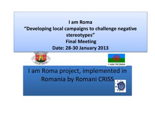 I am Roma project, implemented in Romania by Romani CRISS