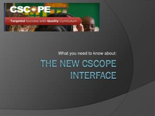 The new CSCOPE Interface