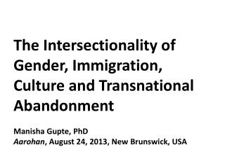 The  Intersectionality  of Gender, Immigration, Culture and Transnational  Abandonment